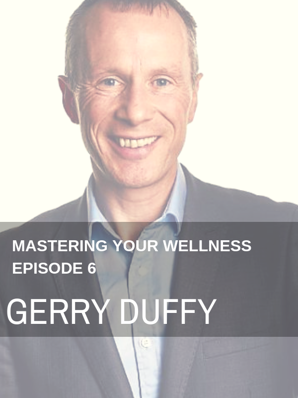 Gerry Duffy Interview on the Mastering Your Wellness Podcast