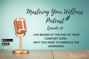 Life begins at the end of your comfort zone - Mastering Your Wellness Podcast